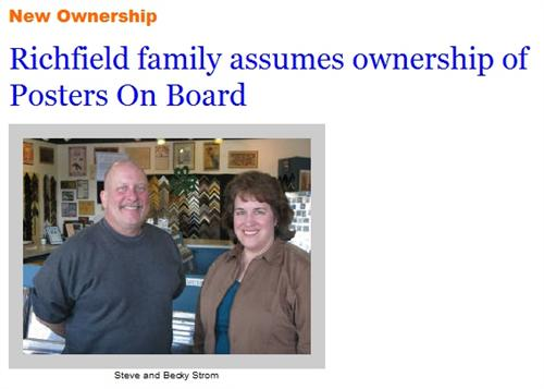 Under New Ownership!  Steve & Becky Strom, of Richfield, wish to continue the family business tradition as Posters On Board has since 1984!