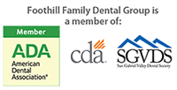 Foothill Family Dental Group is a proud member of the ADA, CDA and SGVDS