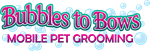 Bubbles to Bows Mobile Pet Grooming