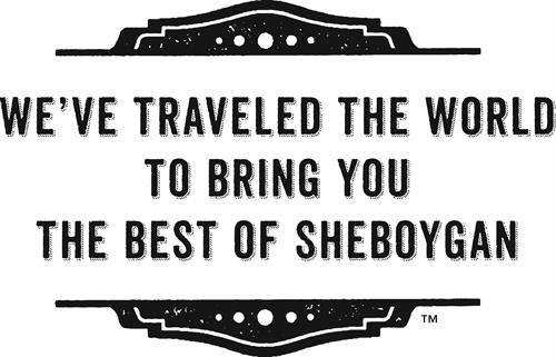 We've traveled the world to bring you the best of Sheboygan!