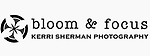 Bloom & Focus  Kerri Sherman Photography