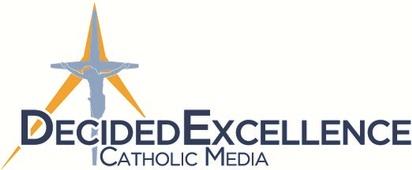 Decided Excellence Catholic Media