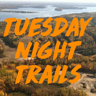 TUESDAY NIGHT TRAILS