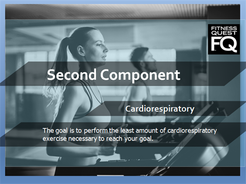 """ Second Component"" - Cardiorespiratory - The goal is to perform the least amount of cardio-respiratory exercise necessary to reach your goal."