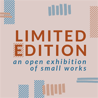 Limited Edition: An Open Exhibition of Small Works