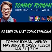 COMEDIANS TOMMY RYMAN, WENDY MAYBURY, & CASEY FLESCH