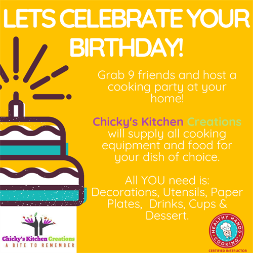 With drive-by birthday season over... Here's an idea for a birthday celebration!    How about hosting a hands-on Healthy Hands Cooking Class!  For more Information: ChickysKitchenCreations@gmail.com