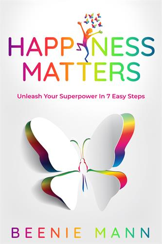Happiness Matters - Unleash Your Superpower in 7 Easy Steps