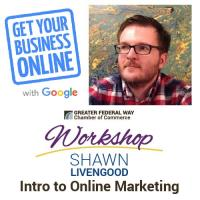 Google's Get Your Business Online Workshop: Intro to Online Marketing with Shawn Livengood