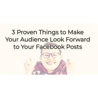 3 Proven Things to Make Your Audience Look Forward to Your Facebook Posts