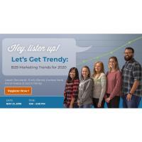 Let's Get Trendy: B2B Marketing Trends for 2020 Free Webinar