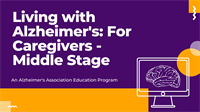 Alzheimer's Association: Caring for Someone in Middle Stage (3 Part Series)