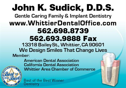 Make your next dental visit, The BEST IN WHITTIER, Call John K. Sudick, DDS at 562-698-8739