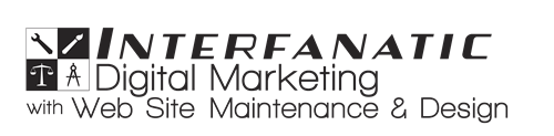 Interfanatic Digital Marketing with Web Site Maintenance & Design, since 1999