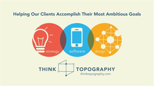 At Think Topography, we help our clients reach their most ambitious goals through strategy, software, and design.