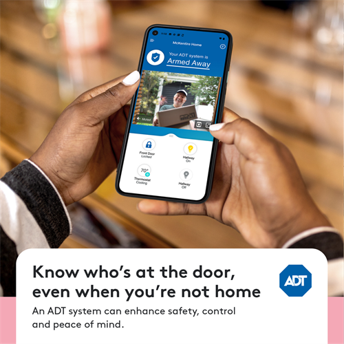 Ask me how I can help you be more connected and protected with ADT's newest security and smart home tech, to add more comfort, convenience and safety to your life.