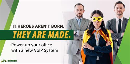 Be the hero, power up your office with a new VoIP System.