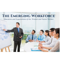 Emerging Workforce: Education and Expectations of the Present and Future Workers