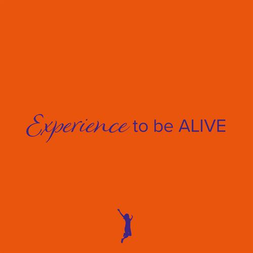 Experience to be Alive