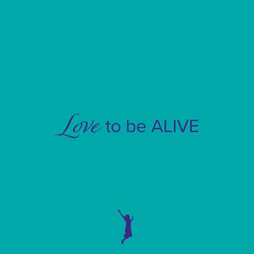 Love to be Alive