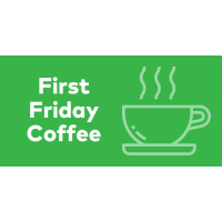 First Friday Coffee