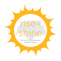 Rise & Shine Economic Development Speaker Series