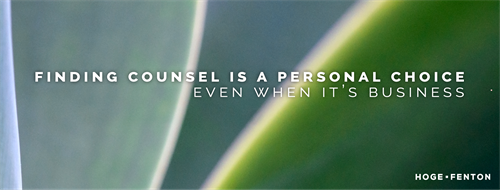 Finding Counsel is a Personal Choice, Even When it's Business