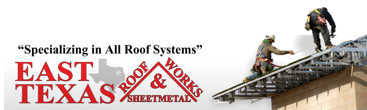 East Texas Roof Works & Sheet Metal LLC