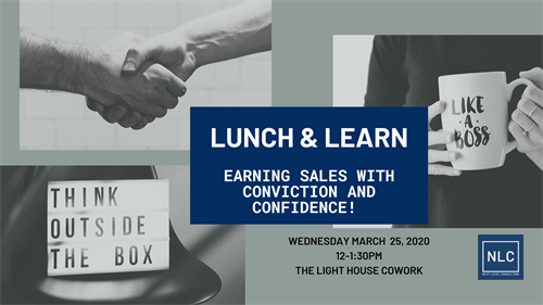 "Lunch 7 Learn Training Session ""Earning Sales with CONVICTION and CONFIDENCE!""  March 25, 2020"