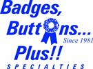 Badges, Buttons...Plus!! Specialties