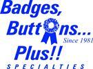 Badges, Buttons...Plus!! Specialties