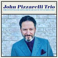 John Pizzarelli Trio for Centennial Reasons: 100 Year Salute to Nat King Cole