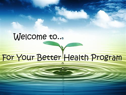 For Your Better Health Program...a 5 week program, starts when you are ready