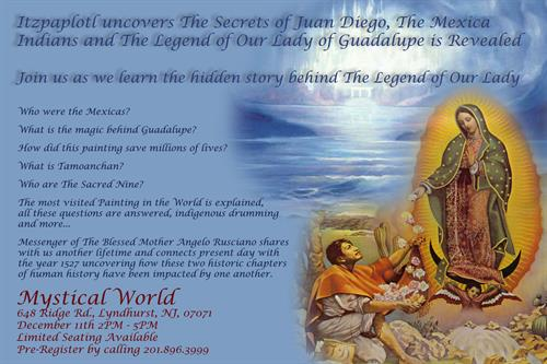 December 11th, 2016 The Secrets of the Mexica's, Juan Diego and The Legend of The Our Lady of Guadalupe Painting Revealed Mystical World, Lyndhurst NJ