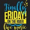 Finally Friday at the River