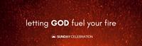 9:30AM Sunday Celebration: Letting God Fuel Your Fire
