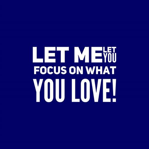 Let Me, Let You, Focus On What You Love!