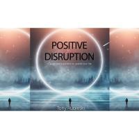 """Tony Rubleski """"How to Positively Disrupt & Upshift Your Mindset"""""""