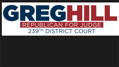 Greg Hill for Judge 239th District Court