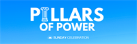 Sunday Celebration: Pillars of Power