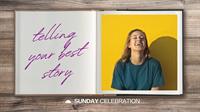 9:30AM Sunday Celebration: Telling Your Best Story