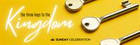 11:15AM Sunday Celebration: The Three Keys to the Kingdom