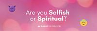 11:15AM Sunday Celebration: Are You Selfish or Spiritual?