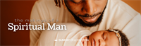 11:15AM Sunday Celebration: The Makings of a Spiritual Man