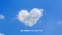 9:30AM Sunday Celebration: Wholehearted Living
