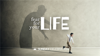 9:30AM Sunday Celebration: Fear for Your Life