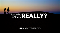 11:15AM Sunday Celebration: But Who Are You Really?
