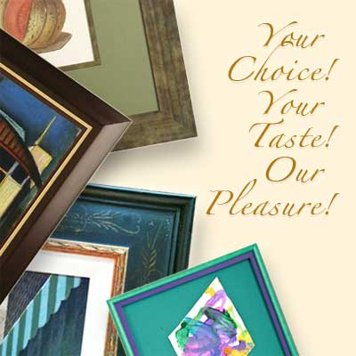 Custom framing. Your choice, your taste, our jpleasure!