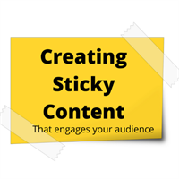 Creating Sticky Content That Engages Your Audience