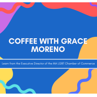 Coffee with Grace Moreno, Executive Director, MA LGBT Chamber of Commerce